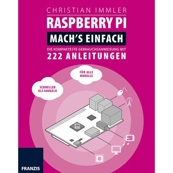FRANZIS Raspberry Pi: Mach's einfach!